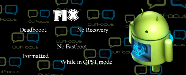 FIX deadboot / no recovery / no fastboot / formatted while in QPST